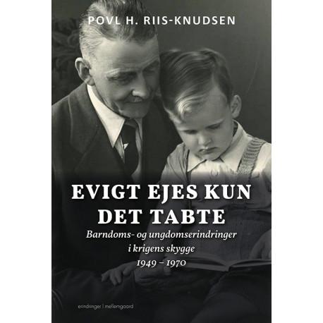 Evigt ejes kun det tabte: Barndoms- og ungdomserindringer i krigens skygge 1949 – 1970