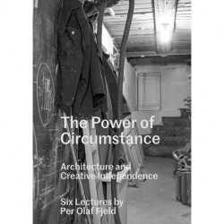 The power of Circumstance, Architecture and creative Independence: Six Lectures by Per Olaf Fjeld