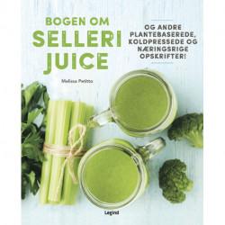 Bogen om sellerijuice: Og andre plantebaserede koldpressede og næringsrige opskrifter!