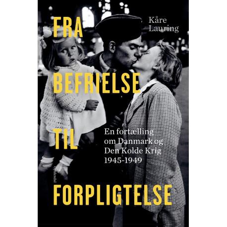 Fra befrielse til forpligtelse: En fortælling om Danmark og den kolde krig 1945-1949
