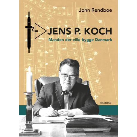 Jens P. Koch: Manden der ville bygge Danmark