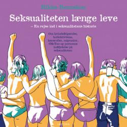 Seksualiteten længe leve!: En rejse ind i seksualitetens historie