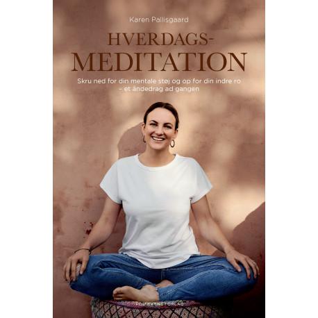Hverdagsmeditation: Skru ned for din mentale støj og op for din indre ro - et åndedrag ad gangen
