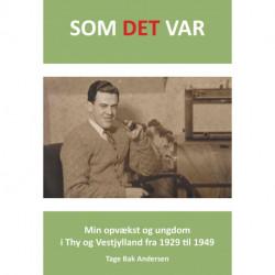 SOM DET VAR: Min opvækst og ungdom i Thy og Vestjylland fra 1929 til 1949