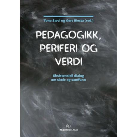 Pedagogikk, periferi og verdi : eksistensiell dialog om skole og samfunn