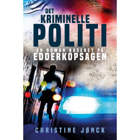 Det Kriminelle Politi: En roman baseret på Edderkopsagen