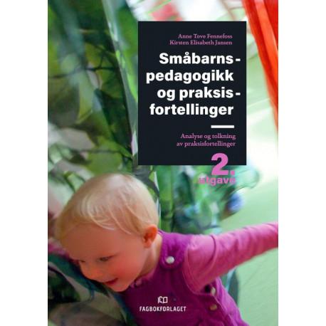 Småbarnspedagogikk og praksisfortellinger : analyse og tolkning av praksisfortellinger