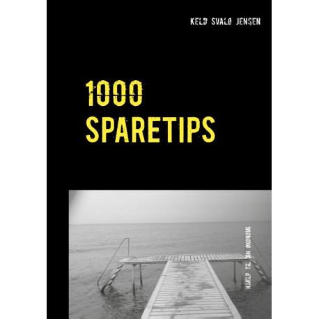 1000 SPARETIPS: Tusind tips og råd til dig, som vil spare  penge i hverdagen.