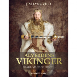Alverdens vikinger: dragt, magt og pragt