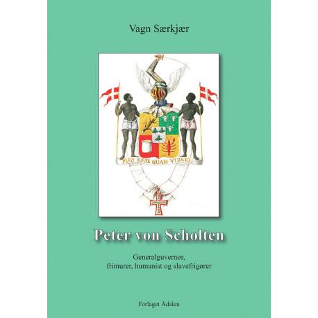Peter von Scholten: Generalguvernør, frimurer, humanist og slavefrigører