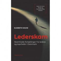 Lederskam: Skamfulde fortællinger fra ledere og topchefer i Danmark. Vejen til mere ærlig og handlekraftig ledelse.