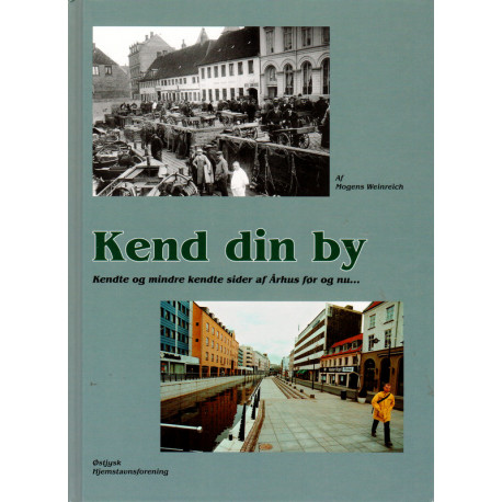 Kend din by: kendte og mindre kendte sider af Århus før og nu (Bind 1)