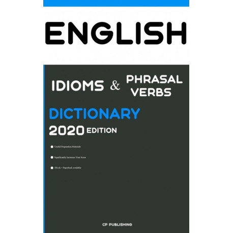 Dictionary of English Idioms, Phrasal Verbs, and Phrases 2020 Edition: All Words You Should Know to Successfully Complete Speaking and Writing/Essay Parts of TOEFL Test. [TOEFL bøger]