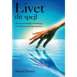 Livet - dit spejl: Om menneskelig udvikling i et reinkarnationsperspektiv