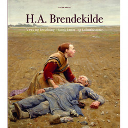 H.A. Brendekilde. Værk og betydning i dansk kunst- og kulturhistorie