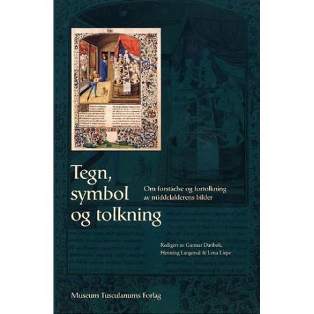 Tegn, symbol og tolkning: Om forståelse og fortolkning av middelalderens bilder