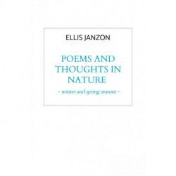Poems and thoughts in nature: -winter and spring seasons -