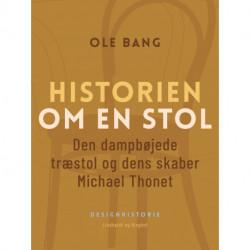 Historien om en stol. Den dampbøjede træstol og dens skaber Michael Thonet