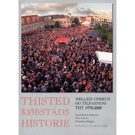 Thisted Købstads historie - Mellem opbrud og tilpasning: Thy 1970-2000 (Bind 3)