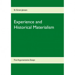 Experience and Historical Materialism: Five Argumentative Essays