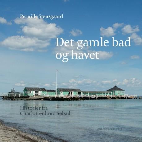 Det gamle bad og havet: Historier fra Charlottenlund Søbad