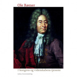 Ole Rømer: I kongens og videnskabens tjeneste
