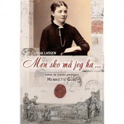 Men sko må jeg ha: Roman om vandrelærerinden Henriette Gubi