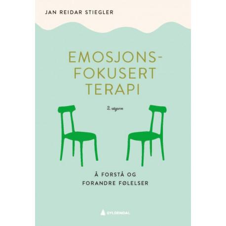 Emosjonsfokussert terapi : å forstå og forandre følelser