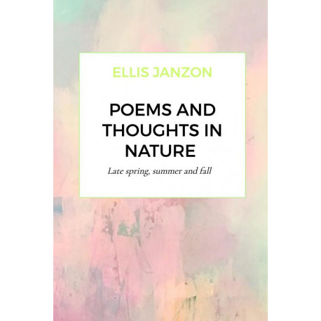 Poems and thoughts in nature.: Late spring, summer and fall