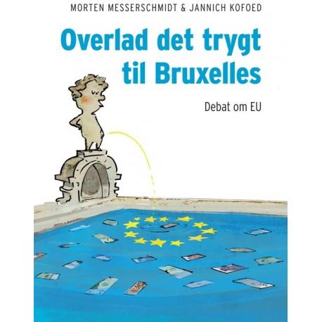 Overlad det trygt til Bruxelles: Debat om EU