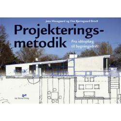 Projekteringsmetodik: fra idéoplæg til bygningsdrift¤hvordan en projekterings- og byggeopgave løses trin for trin