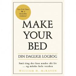 Make Your Bed - Din Daglige Logbog: Små ting der kan ændre dit liv... og måske hele verden