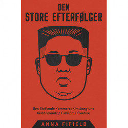 Den Store Efterfølger: Den Strålende Kammerat Kim Jong-uns Guddommeligt Fuldendte Skæbne