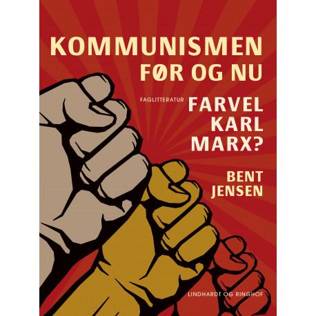 Kommunismen - før og nu. Farvel Karl Marx?