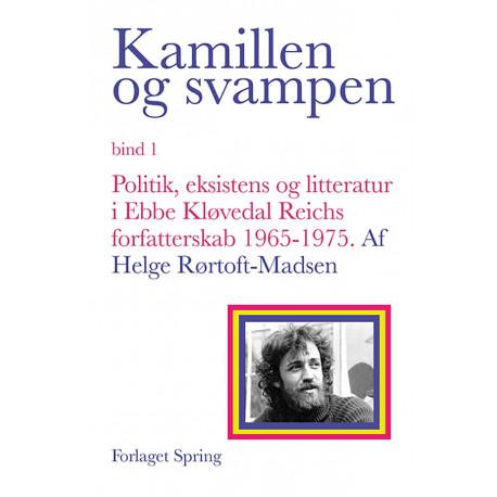 Kamillen og svampen: Politik, eksistens og litteratur i Ebbe Kløvedal Reichs forfatterskab 1965-1975, bd. 1