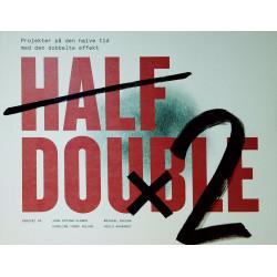 Half Double: Projekter på den halve tid med den dobbelte effekt