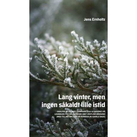 Lang vinter, men ingen såkaldt lille istid: Analyse af vejret i Danmark 1703-10 baseret på logbøger fra orlogsskibe i det vestlige Øresund (med tillæg om livet på Bornholm i gamle dage)