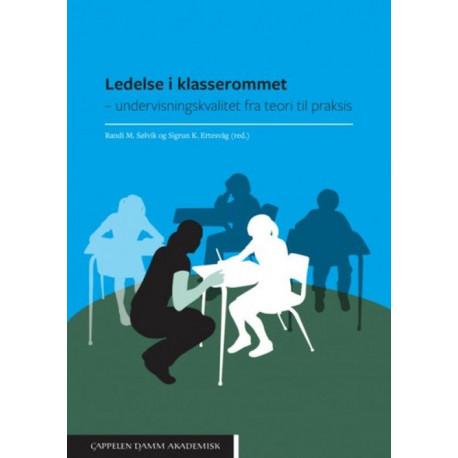 Ledelse i klasserommet : undervisningskvalitet fra teori til praksis