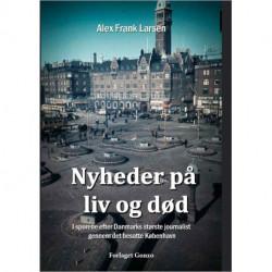 Nyheder på liv og død: I sporene efter Danmarks største journalist gennem det besatte København