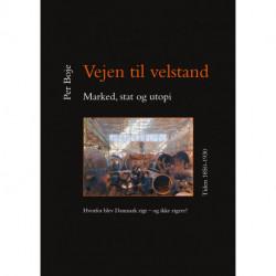 Vejen til velstand - marked, stat og utopi. Tiden 1850-1930: Hvorfor blev Danmark rigt - og ikke rigere?