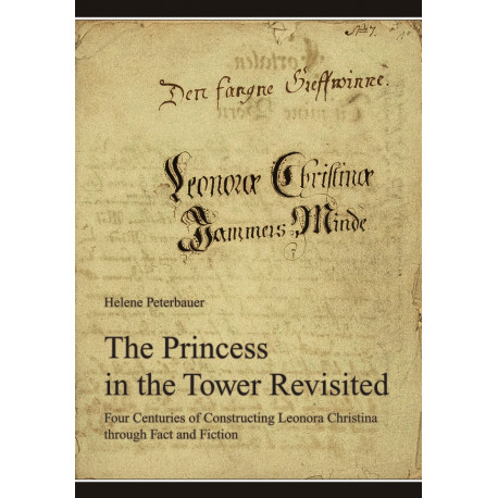 The Princess in the Tower Revisited: Four Centuries of Constructing Leonora Christina through Fact and Fiction