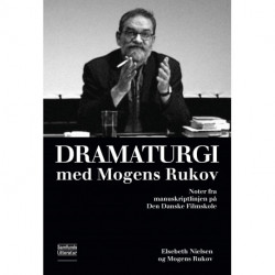 Dramaturgi med Mogens Rukov: Noter fra manuskriptlinjen på Den Danske Filmskole