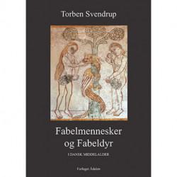 Fabelmennesker og Fabeldyr: I dansk middelalder