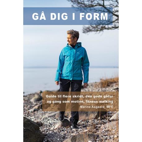 Gå dig i form: Guide til flere skridt, den gode gåtur og gang som motion, fitness walking