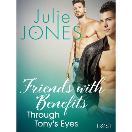 Friends with Benefits: Through Tony's Eyes