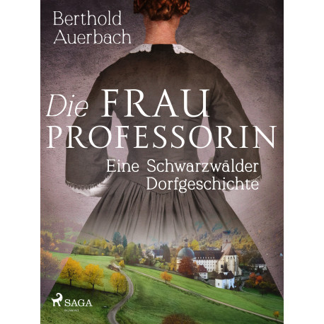 Die Frau Professorin. Eine Schwarzwälder Dorfgeschichte