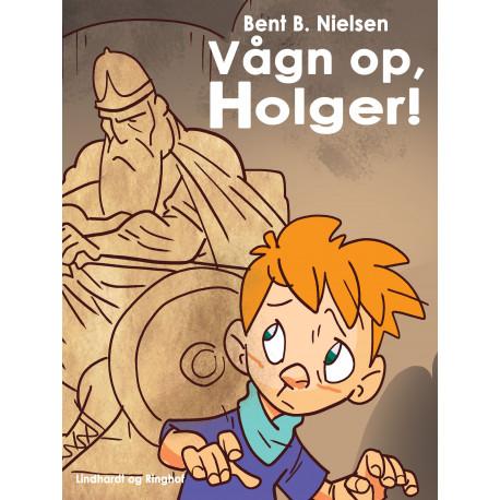 Vågn op, Holger!