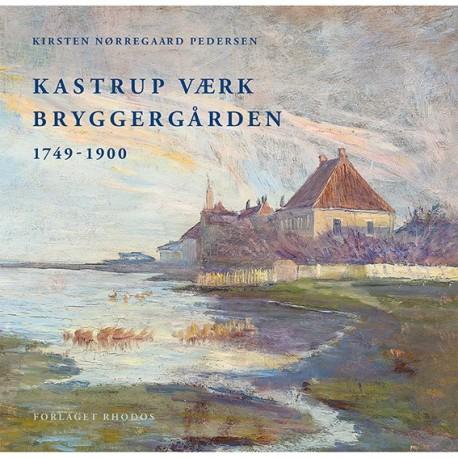 Kastrup Værk – Bryggergården: 1749-1900