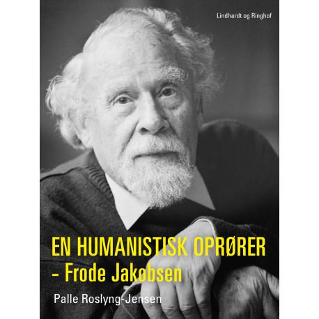 En humanistisk oprører - Frode Jakobsen