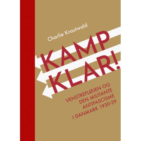 Kampklar!: Venstrefløjen og den militante antifascisme i Danmark
